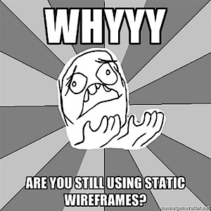 Whyyy are you still using static wireframes?