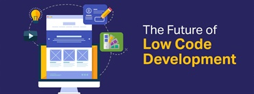 What is Low Code Development and Why is it Important?
